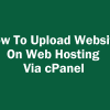 How To Upload Website On Web Hosting Via cPanel