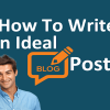 How To Write An Ideal Blog Post