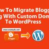 How To Migrate Custom Domain Blogger Blog To WordPress 0
