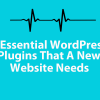 5 Essential WordPress Plugins That A New Website Needs featured image